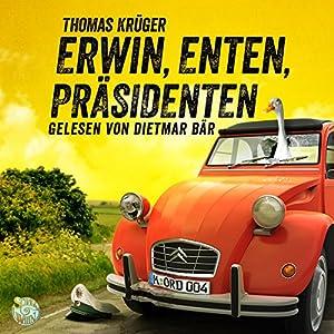 Erwin, Enten, Präsidenten (Erwin Düsedieker 4) Hörbuch