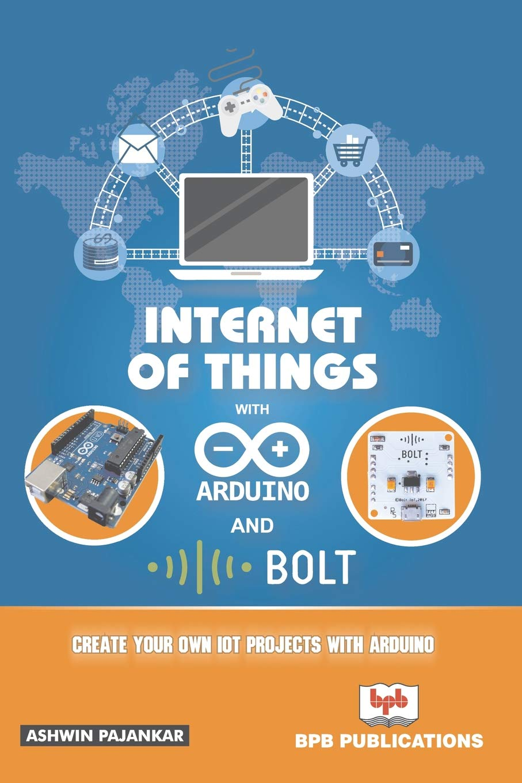 Internet of Things with Arduino and Bolt: Ashwin Pajankar