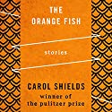 The Orange Fish Audiobook by Carol Shields Narrated by Jo Anna Perrin, Johnny Heller