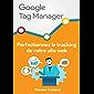 Google Tag Manager : Perfectionnez le tracking de votre site web