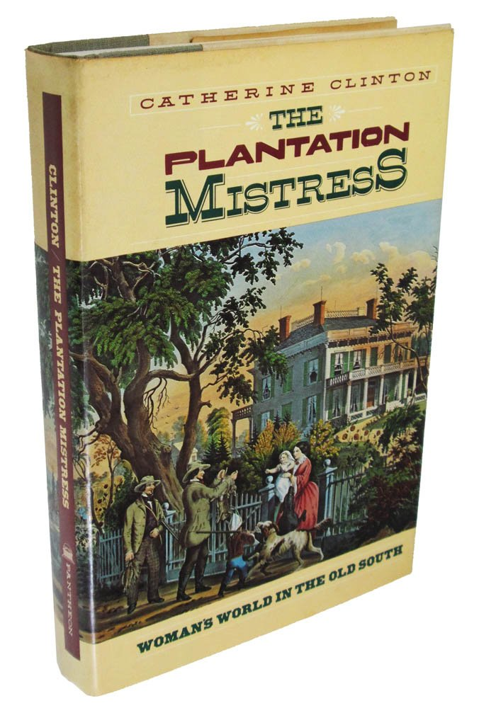 The Plantation Mistress: Woman's World in the Old South, Clinton, Catherine