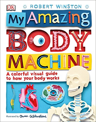 My Amazing Body Machine: A Colorful Visual Guide to How Your Body Works (How Machines Work)