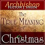 The True Meaning of Christmas | Fulton J Sheen
