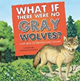 What If There Were No Gray Wolves?, Suzanne Slade, 1404860207