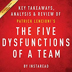 The Five Dysfunctions of a Team: A Leadership Fable, by Patrick Lencioni