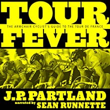 Tour Fever: The Armchair Cyclist's Guide to the Tour de France Audiobook by J. P. Partland Narrated by Sean Runnette