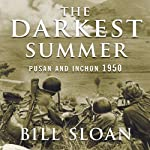 The Darkest Summer: Pusan and Inchon 1950: The Battles That Saved South Korea---and the Marines---from Extinction | Bill Sloan