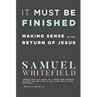 It Must Be Finished: Making Sense of the Return of Jesus