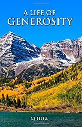 A Life of Generosity: 21 Days to Living a Full Life With a Generous Heart (Volume 4)