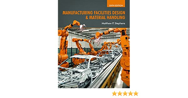 Manufacturing Facilities Design Material Handling Sixth Edition Stephens Matthew P Ebook Amazon Com