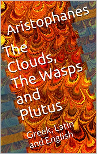 The Clouds, The Wasps and Plutus: Greek, Latin and English