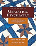 Study Guide to Geriatric Psychiatry : A Companion to The American Psychiatric Publishing Textbook of Geriatric Psychiatry, Hales, Robert E. and Bourgeois, James A., 1585623520