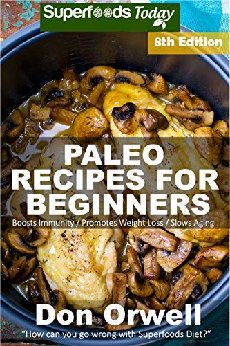 Paleo Recipes for Beginners: 240+ Recipes of Quick & Easy Cooking, Paleo Cookbook for Beginners,Gluten Free Cooking, Wheat Free, Paleo Cooking for One, Whole Foods Diet,Antioxidants & Phytochemical by Don Orwell