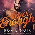 Never Enough Audiobook by Roxie Noir Narrated by Matthew Lloyd Davies, Tatiana Sokolov