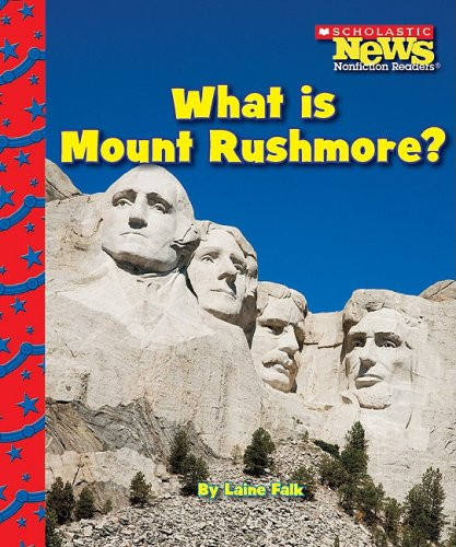 What Is Mount Rushmore? (Scholastic News Nonfiction - City Memorial What Is A