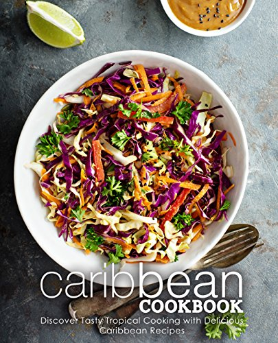 Caribbean Cookbook: Discover Tasty Tropical Cooking with Delicious Caribbean Recipes by BookSumo Press
