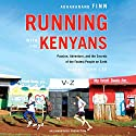Running with the Kenyans: Passion, Adventure, and the Secrets of the Fastest People on Earth Audiobook by Adharanand Finn Narrated by John Lee