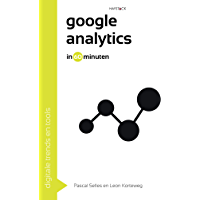 Google analytics in 60 minuten (Digitale trends en tools in 60 minuten Book 20)