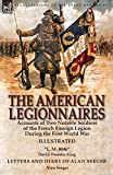 The American Legionnaires: Accounts of Two Notable Soldiers of the French Foreign Legion During the First World War-