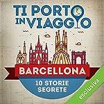 Ti porto in viaggio: Barcellona. Dieci storie segrete   Rachele Cervaro di TBnet