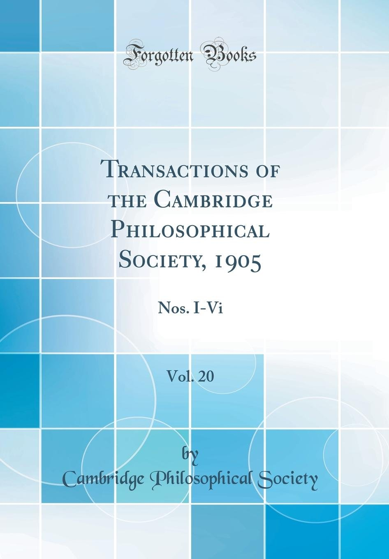 Transactions of the Cambridge Philosophical Society, 1905, Vol. 20: Nos. I-VI (Classic Reprint) PDF
