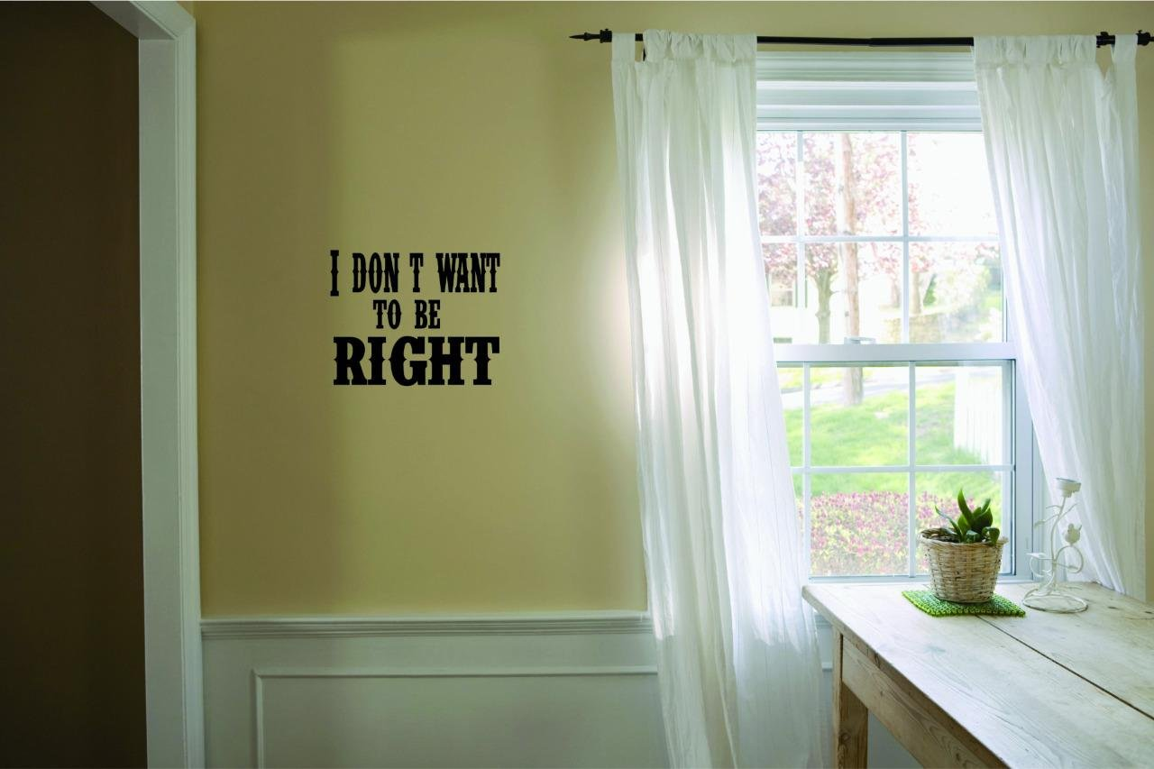 I Dont Want To Be Right Text Lettering Quote Bedroom Living Room Color Peel /& Stick Wall Sticker Black Size 20 Inches x 20 Inches Design with Vinyl Moti 2254 4 Decal