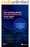 Start Building RESTful Microservices using Lagom: A Practical Approach to Modern, Domain-Driven, Event-Driven, Scalable and Reactive Microservices using ... Scala (Knoldus Reactive Programming Series)