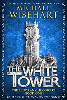 The White Tower (The Aldoran Chronicles: Book 1) by [Wisehart, Michael]