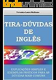 TIRA-DÚVIDAS DE INGLÊS: EXPLICAÇÕES SIMPLES E EXEMPLOS PRÁTICOS PARA AS DÚVIDAS MAIS COMUNS