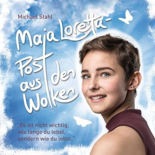 Maja Loretta – Post aus den Wolken: Es ist nicht wichtig, wie lange du lebst, sondern wie du lebst.