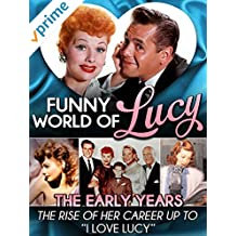 "Funny World of Lucy, The Early Years - The Rise of Her Career Up To ""I Love Lucy"""