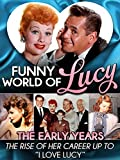 Funny World of Lucy, The Early Years - The Rise of Her Career Up To I Love Lucy