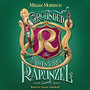 Grounded: The Adventures of Rapunzel Audiobook