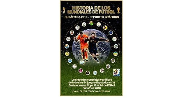 HISTORIA DE LOS MUNDIALES DE FUTBOL (SUDÁFRICA 2010 - REPORTES GRAFICOS) (Historia de los Mundiales de Fútbol nº 201001) eBook: Julio López: Amazon.es: ...
