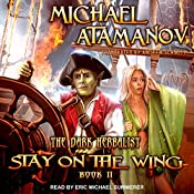 Stay on the Wing: The Dark Herbalist, Book 2 | Michael Atamanov, Andrew Schmitt