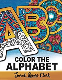 Color The Alphabet An A Z Coloring Book For Adults
