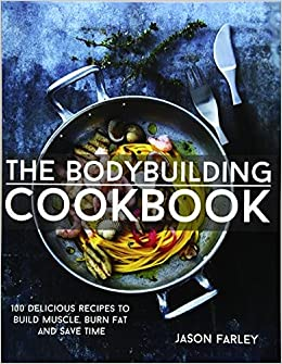 Buy the bodybuilding cookbook 100 delicious recipes to build muscle buy the bodybuilding cookbook 100 delicious recipes to build muscle burn fat and save time the build muscle get shredded muscle fat loss cookbook forumfinder Image collections