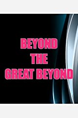 Beyond The Great Beyond Kindle Edition