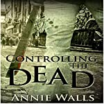 Controlling the Dead: The Famished Trilogy, Book 2 | Annie Walls