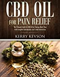 CBD Oil for Pain Relief: The Ultimate Guide to CBD Oil for Various Body Pain, with Complete Information and Useful Instruction
