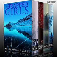 The Trapped Girls Super Boxset Audiobook by Alexandria Clarke Narrated by Tia Rider Sorensen, Ramona Master, Elisabeth Langelee