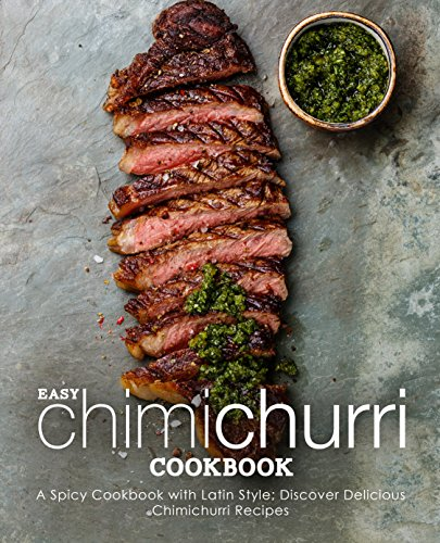 Easy Chimichurri Cookbook: A Spicy Cookbook with Latin Style; Discover Delicious Chimichurri Recipes by BookSumo Press