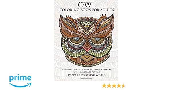 Amazon Owl Coloring Book For Adults An Adult Of 40 Owls In A Range Styles And Ornate Patterns Animal Books