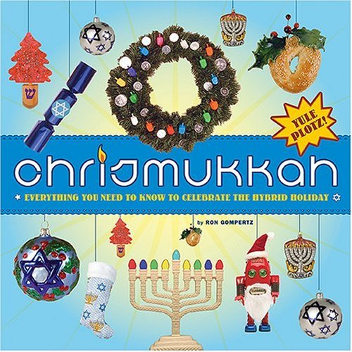 Chrismukkah: Everything You Need to Know to Celebrate the Hybrid Holiday by Ron Gompertz