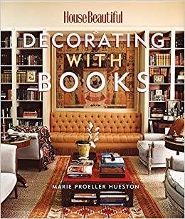 Decorating with Books (House Beautiful): Marie Proeller Hueston ...