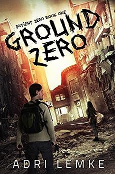 Ground Zero (Patient Zero Book 1) by [Lemke, Adrianne]