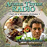 Aroma Thyme Radio with Chef Marcus Guiliano: Chef on a Mission, Volume 1