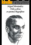 Miguel Hernández: Vida y obras en poemas biográficos