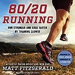 80/20 Running: Run Stronger and Race Faster by Training Slower | Matt Fitzgerald,Robert Johnson