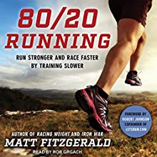 80/20 Running: Run Stronger and Race Faster by Training Slower Audiobook by Matt Fitzgerald, Robert Johnson Narrated by Rob Grgach